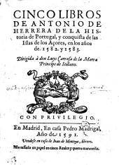 Cinco libros de la Historia de Portugal, y conquista de las Islas de los Acores, en los anos de 1582 y 1583
