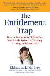 The Entitlement Trap: How to Rescue Your Child with a New Family System of Choosing, Earning, and Owne rship