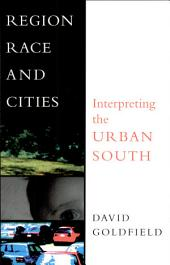 Region, Race and Cities: Interpreting the Urban South