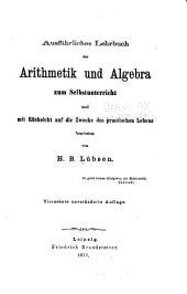 Ausführliches lehrbuch der arithmetik und algebra zum selbstunterricht und mit rücksicht auf die zwecke des practischen lebens bearb. von H.B. Lübsen ...