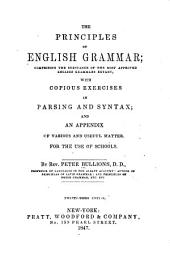 The Principles of English Grammar: Comprising the Substance of the Most Approved English Grammars Extant, with Copious Exercises in Parsing and Syntax; and an Appendix of Various and Useful Matter. For the Use of Schools