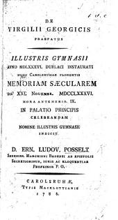 De Virgilii Georgicis praefatus ... Gymnasii anno M.DLXXXVI. Durlaci instaurati, nunc Carolsruhae florentis memoriam sæcularem ... celebrandam ... indicit D. E. L. Posselt, etc. F.P.
