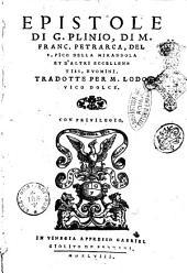 Epistole di G. Plinio, di m. Franc. Petrarca, del s. Pico della Mirandola et d'altri eccellentiss. huomini. Tradotte per m. Lodouico Dolce