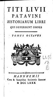 Titi Livii Patavini Historiarum Libri qui supersunt omnes: Volume 8