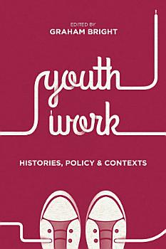 Youth Work  Histories  Policy and Contexts PDF