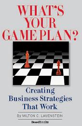 What's Your Game Plan: Creating Business Strategies That Work