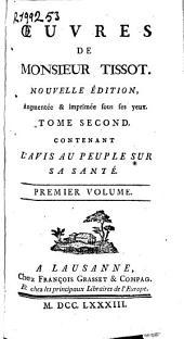 Oeuvres de Monsieur Tissot: contenant l'avis au peuple sur sa santé, Volume1