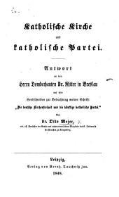 Katholische Kirche und Katholische Partei. Antwort an ... Dr Ritter in Breslau auf sein Sendschreiben zur Beleuchtung meiner Schrift: Die deutsche Kirchenfreiheit, etc
