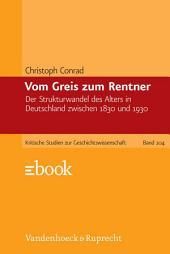 Vom Greis zum Rentner: Der Strukturwandel des Alters in Deutschland zwischen 1830 und 1930