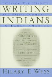 Writing Indians: Literacy, Christianity, and Native Community in Early America
