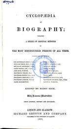 Cyclopaedia of Biography: Embracing a Series of Original Memoires of the Most Distinguished Persons of All Times