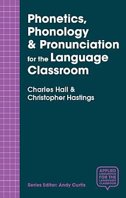 Phonetics  Phonology   Pronunciation for the Language Classroom PDF