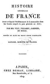 Histoire générale de France: (600 a. Ch. - 481 dep. Chr. : Gaulois, Romains et Francs)