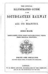 The Official Illustrated Guide to the South-Eastern Railway in All Its Branches