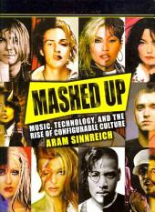 Mashed Up: Music, Technology, and the Rise of Configurable Culture