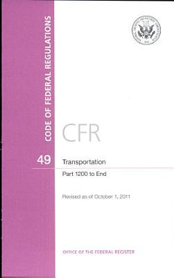 Code of Federal Regulations  Title 49  Transportation  PT  1200 End  Revised as of October 1  2011 PDF