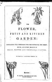 The Flower, Fruit and Kitchen Garden: Containing Full Directions for the Hothouse, Greenhouse, and Every Branch of Fruit, Flower, and Vegetable Culture. January to July