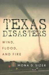 Texas Disasters: Wind, Flood, and Fire