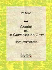Charlot ou La Comtesse de Givry: Pièce dramatique