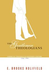 The Gentlemen Theologians: American Theology in Southern Culture 1795 - 1860