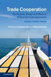 Trade Cooperation: The Purpose, Design and Effects of Preferential Trade Agreements