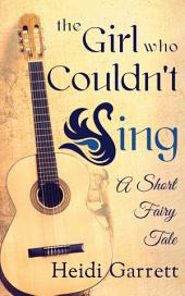 The Girl Who Couldn't Sing: A Short Fairy Tale