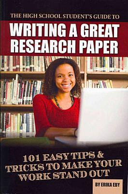 The High School Student s Guide to Writing a Great Research Paper