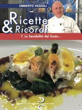 Ricette & Ricordi - 7.: La Sensibilità del Gusto