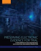 Preserving Electronic Evidence for Trial: A Team Approach to the Litigation Hold, Data Collection, and Preservation of Digital Evidence