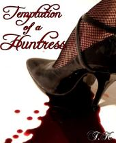 Temptation of a huntress: Urban Fantasy Roman