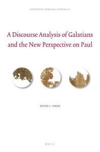 A Discourse Analysis of Galatians and the New Perspective on Paul PDF