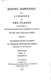 Hortus Kewensis; or, a catalogue of the plants cultivated in the Royal Botanic Garden at Kew: Volume 5