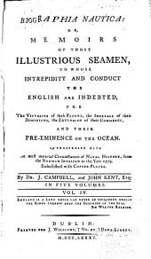 Biographia Nautica; Or Memoirs of Those Illustrious Seamen to Whose Intrepidity and Conduct the English are Indebted, for ... Their Pre-eminence on the Ocean ...