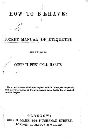 How to Behave  a pocket manual of Etiquette  and guide to correct personal habits  etc