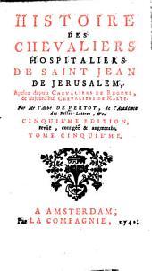 Histoire des chevaliers hospitaliers de Saint Jean de Jérusalem: apelez depuis chevaliers de Rhodes, & aujourd'hui chevaliers de Malthe, Volume5