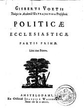 Gisberti Voetii ... Politicæ ecclesiasticæ ..: Volume 1