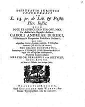 Disputatio juridica inauguralis ad L. 13. pr. de lib. & posth. her. instit: Volume 1