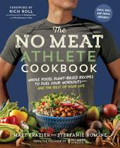 The No Meat Athlete Cookbook – Whole Food, Plant-Based Recipes to Fuel Your Workouts—and the Rest of Your Life