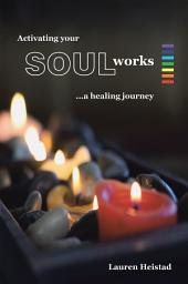Activating your SOULworks: A Healing Journey