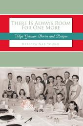 There Is Always Room For One More: Volga German Stories and Recipes