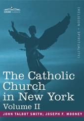 The Catholic Church in New York: A History of the New York Diocese from Its Establishment in 1808 to the Present Time, Volume 2