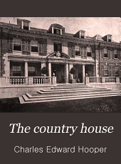 The country house: a practical manual of the planning and construction of the American country home and its surroundings