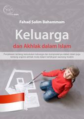 Keluarga dan Akhlak dalam Islam: Penjelasan tentang kedudukan keluarga dan komposisinya dalam Islam juga tentang urgensi akhlak mulia dalam kehidupan seorang muslim