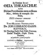 Theia thearchiae, sive divinae providentiae extra ordinem mira, definitia & exemplis illustrata