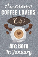 Awesome Coffee Lovers Are Born in January