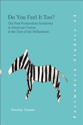 Do You Feel it Too?: The Post-postmodern Syndrome in American Fiction at the Turn of the Millennium