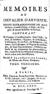 Mém. du chevalier d'Arvieux, contenant ses voyages à Constantinople, dans l'Asie, la Syrie, etc: Volume3
