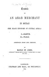 Travels of an Arab merchant in Soudan (the Black kingdoms of Central Africa).: I--Darfur. II.--Wadaï. Abridged from the French