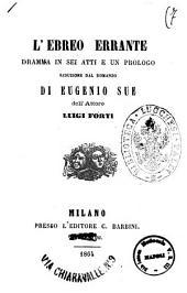 L'ebreo errante dramma in sei atti e un prologo riduzione dal romanzo di Eugenio Sue dell'attore Luigi Forti
