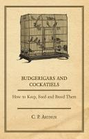 Budgerigars and Cockatiels   How to Keep  Feed and Breed Them PDF